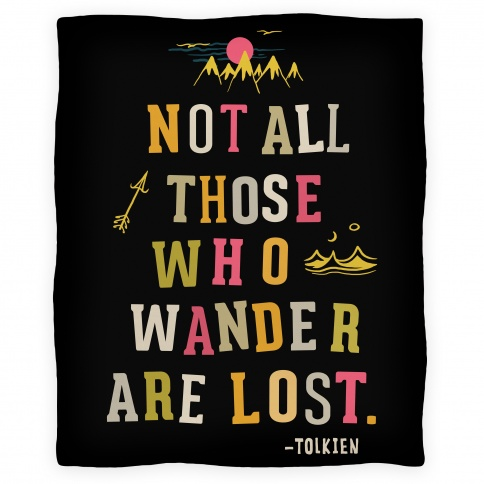 blanket30fl-w484h484z1-38571-not-all-those-who-wander-are-lost-blanket
